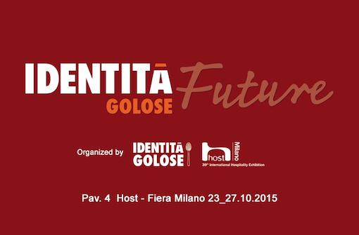 Host 2015 is about to begin at Fiera Milano, from 23rd till 27th October. Identit� Golose will participate with a space of almost one thousand square metres, both with a restaurant and a conference area with technical presentations and great chefs: a new format called Identit� Future