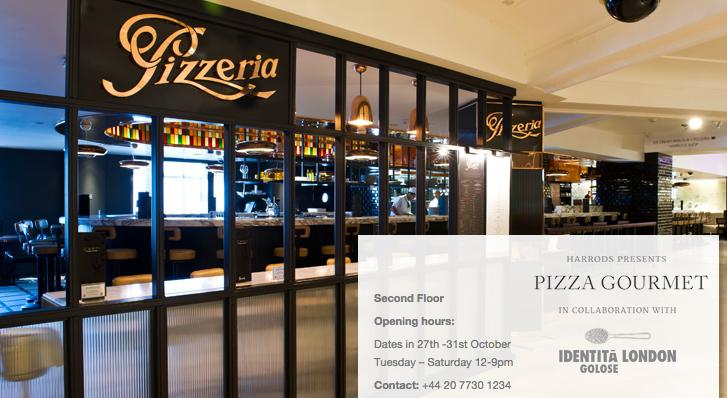 Harrods announces Pizza Gourmet in collaboration with Identità Golose London on its website. From Tuesday 27th till Saturday 31st October, in London, of course